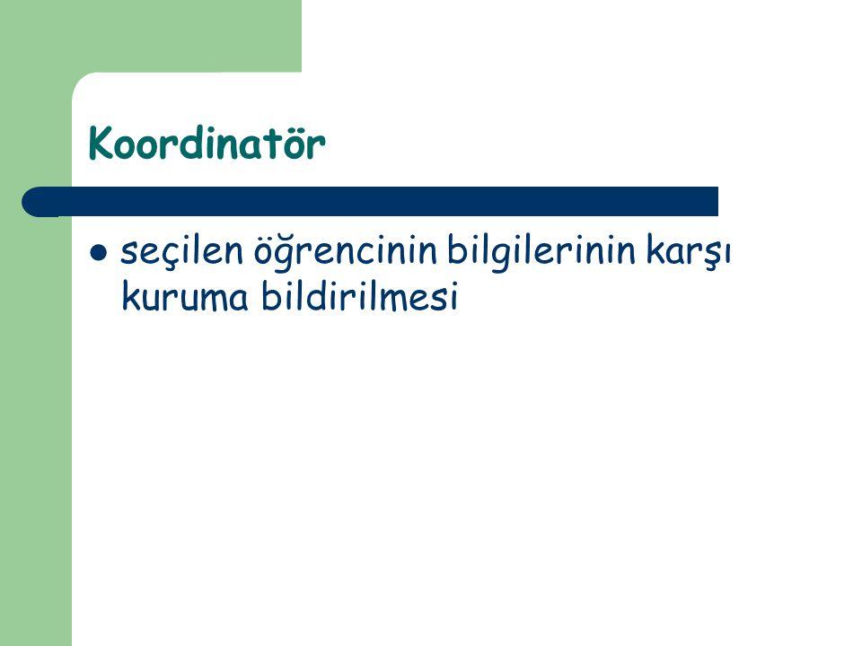 Koordinatör seçilen öğrencinin bilgilerinin karşı kuruma bildirilmesi