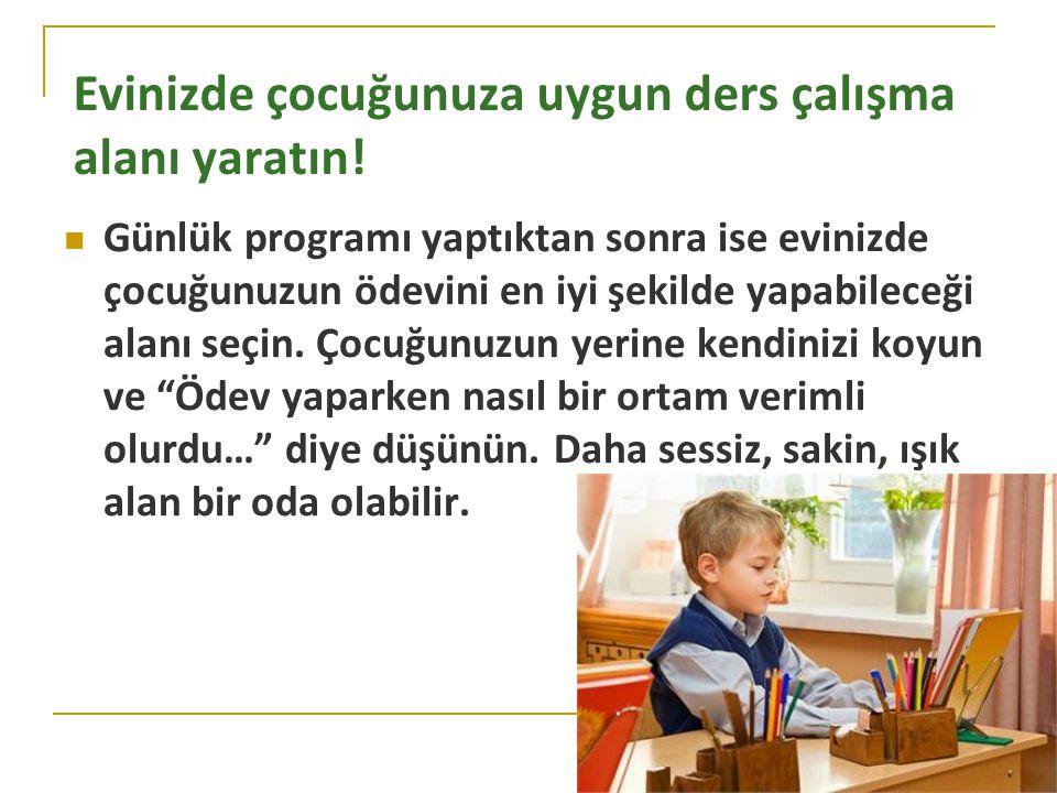 Evinizde çocuğunuza uygun ders çalışma alanı yaratın! Günlük programı yaptıktan sonra ise evinizde çocuğunuzun ödevini en iyi şekilde yapabileceği ala