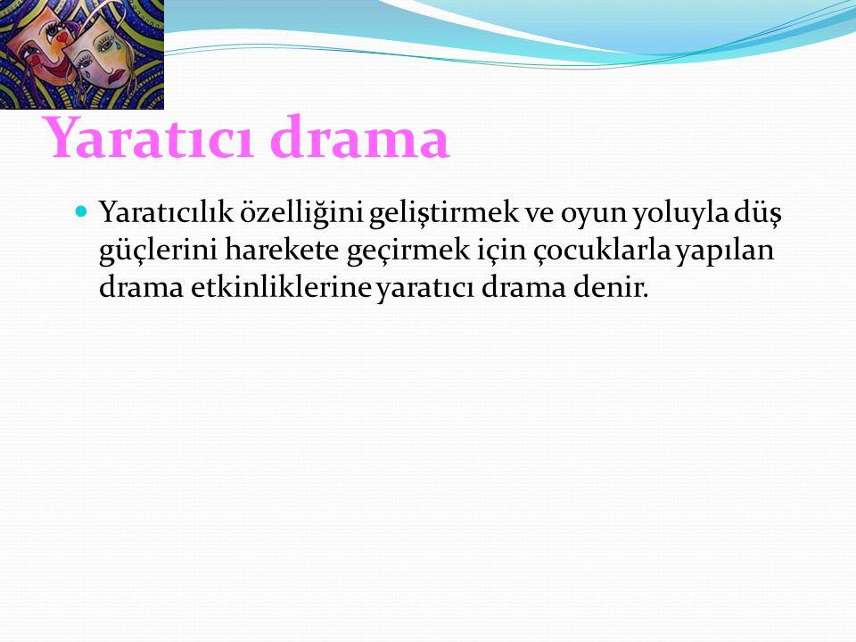 Yaratıcı drama Yaratıcılık özelliğini geliştirmek ve oyun yoluyla düş güçlerini harekete geçirmek için çocuklarla yapılan drama etkinliklerine yaratıc