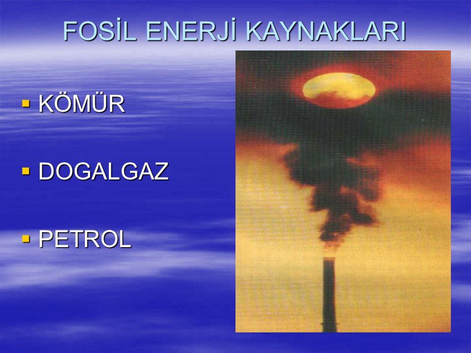 ENERJİ KAYNAKLARI FFosil enerji kaynakları  Yenilenebilir enerji kaynakları  Nükleer enerji