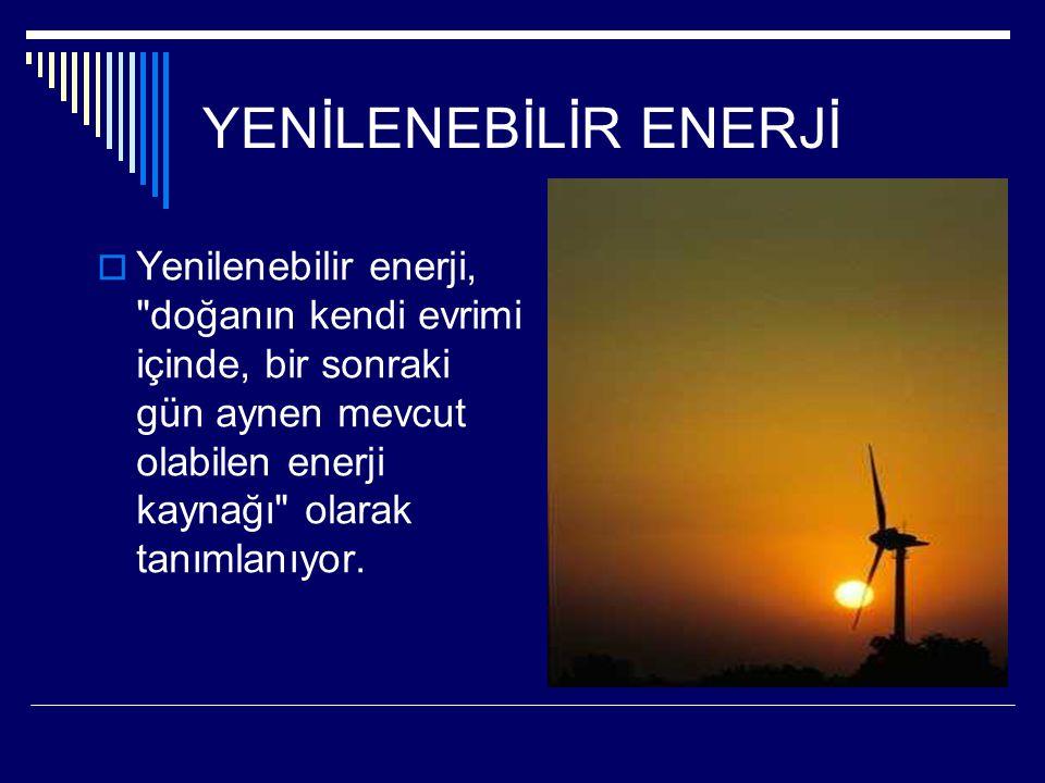 YENİLENEBİLİR ENERJİ YYenilenebilir enerji, doğanın kendi evrimi içinde, bir sonraki gün aynen mevcut olabilen enerji kaynağı olarak tanımlanıyor.