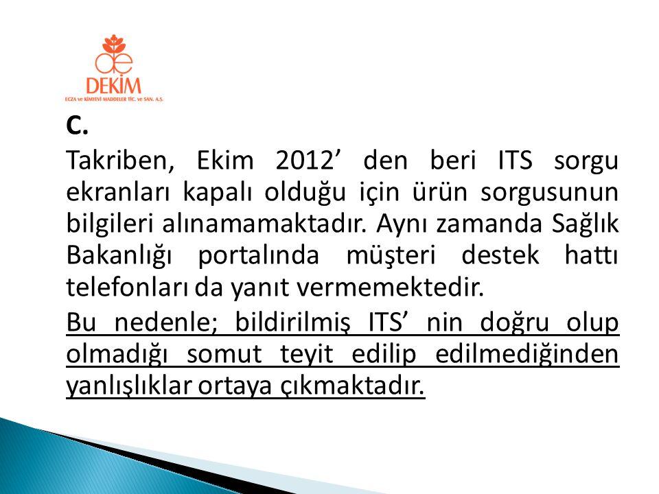C. Takriben, Ekim 2012' den beri ITS sorgu ekranları kapalı olduğu için ürün sorgusunun bilgileri alınamamaktadır. Aynı zamanda Sağlık Bakanlığı porta