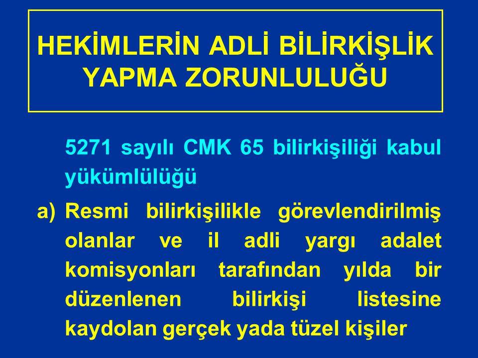 HEKİMLERİN ADLİ BİLİRKİŞLİK YAPMA ZORUNLULUĞU 5271 sayılı CMK 65 bilirkişiliği kabul yükümlülüğü a)Resmi bilirkişilikle görevlendirilmiş olanlar ve il