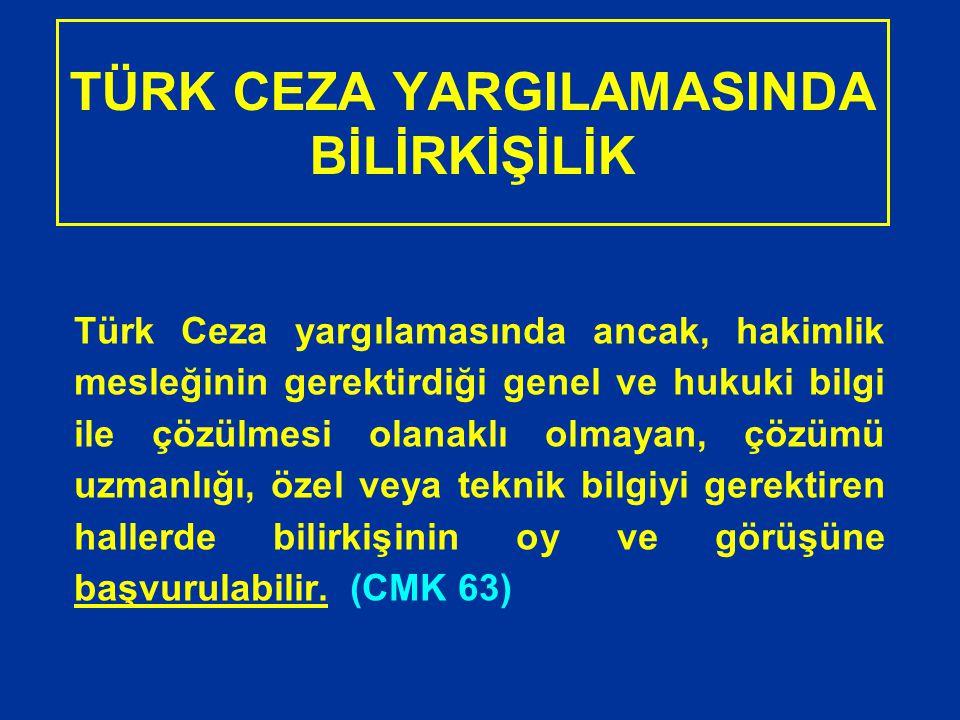 TÜRK CEZA YARGILAMASINDA BİLİRKİŞİLİK Türk Ceza yargılamasında ancak, hakimlik mesleğinin gerektirdiği genel ve hukuki bilgi ile çözülmesi olanaklı ol