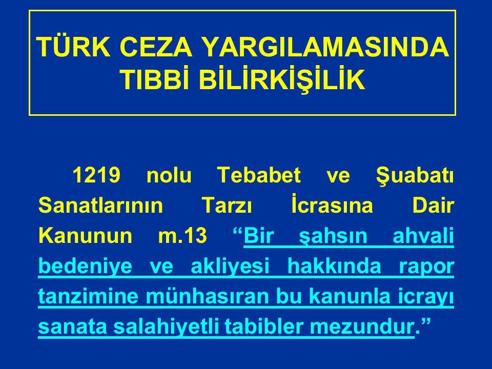 """TÜRK CEZA YARGILAMASINDA TIBBİ BİLİRKİŞİLİK 1219 nolu Tebabet ve Şuabatı Sanatlarının Tarzı İcrasına Dair Kanunun m.13 """"Bir şahsın ahvali bedeniye ve"""
