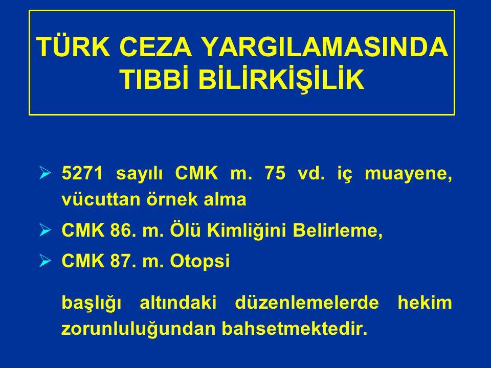 TÜRK CEZA YARGILAMASINDA TIBBİ BİLİRKİŞİLİK  5271 sayılı CMK m. 75 vd. iç muayene, vücuttan örnek alma  CMK 86. m. Ölü Kimliğini Belirleme,  CMK 87