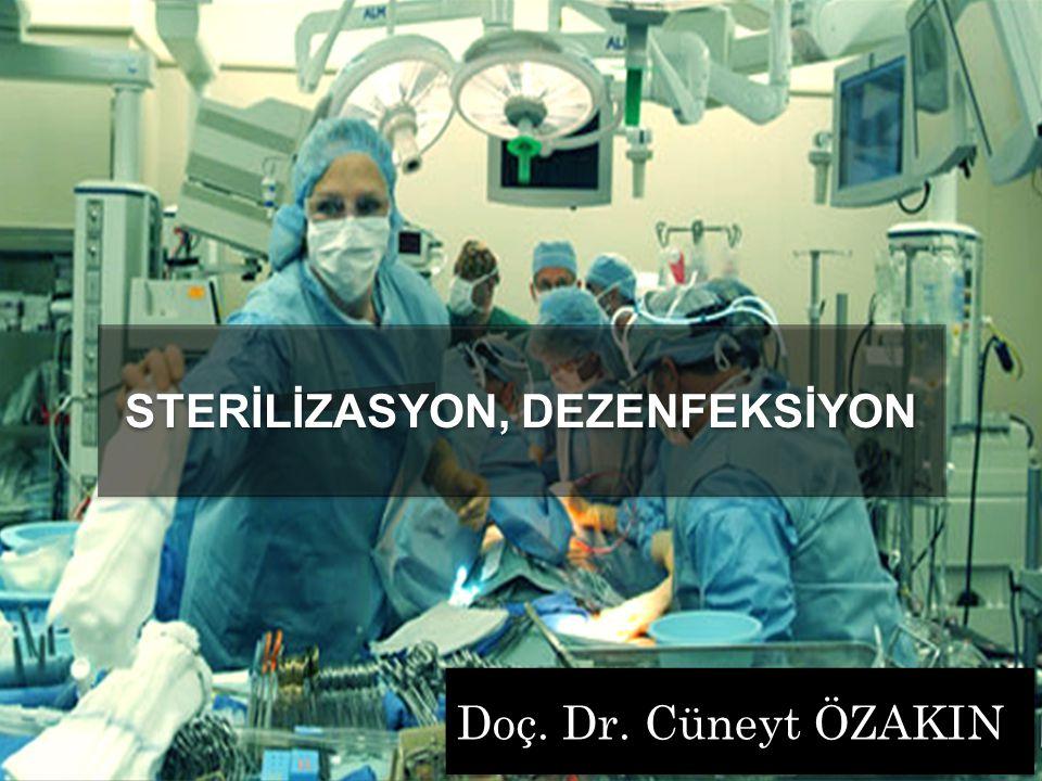Doç. Dr. Cüneyt ÖZAKIN STERİLİZASYON, DEZENFEKSİYON