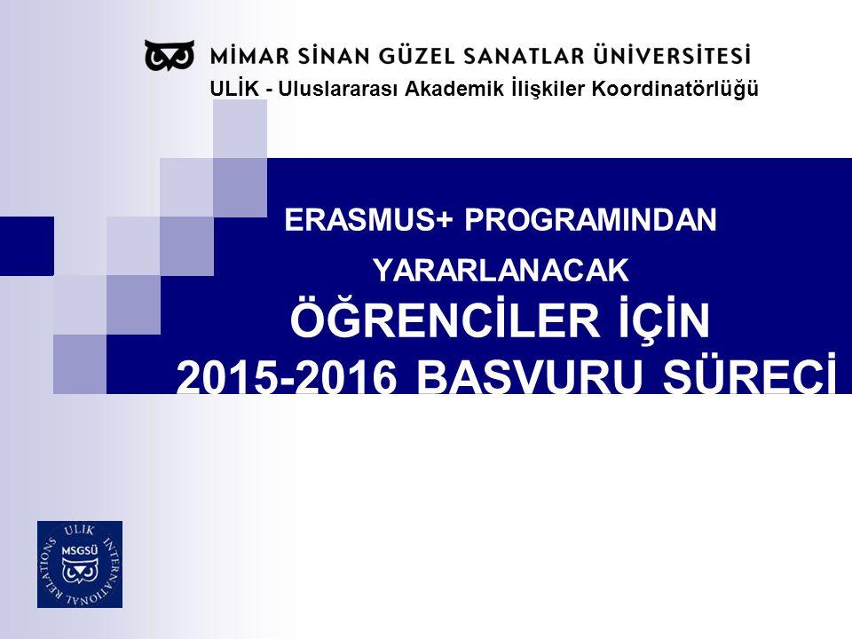 ERASMUS+ PROGRAMINDAN YARARLANACAK ÖĞRENCİLER İÇİN 2015-2016 BAŞVURU SÜRECİ ULİK - Uluslararası Akademik İlişkiler Koordinatörlüğü