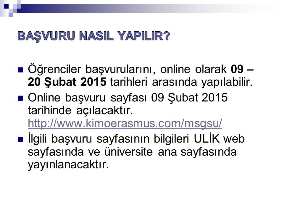 Öğrenciler başvurularını, online olarak 09 – 20 Şubat 2015 tarihleri arasında yapılabilir.