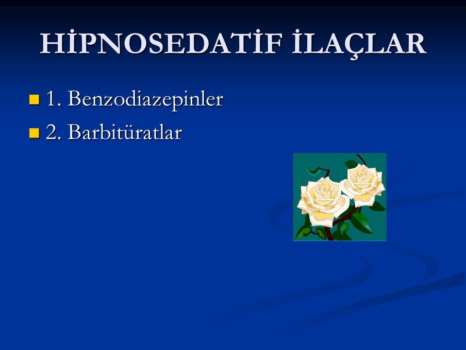 HİPNOSEDATİF İLAÇLAR 1. Benzodiazepinler 1. Benzodiazepinler 2. Barbitüratlar 2. Barbitüratlar