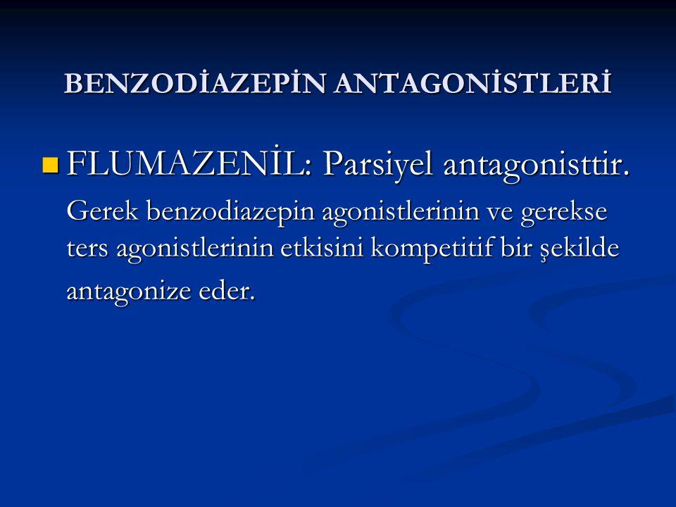 BENZODİAZEPİN ANTAGONİSTLERİ FLUMAZENİL: Parsiyel antagonisttir.