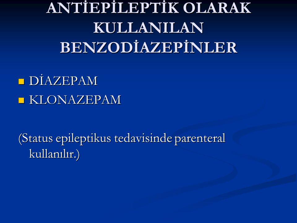 ANTİEPİLEPTİK OLARAK KULLANILAN BENZODİAZEPİNLER DİAZEPAM DİAZEPAM KLONAZEPAM KLONAZEPAM (Status epileptikus tedavisinde parenteral kullanılır.)