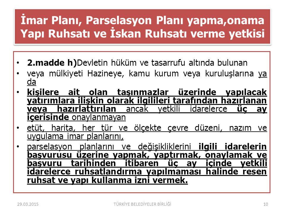 İmar Planı, Parselasyon Planı yapma,onama Yapı Ruhsatı ve İskan Ruhsatı verme yetkisi 2.madde h)Devletin hüküm ve tasarrufu altında bulunan veya mülki