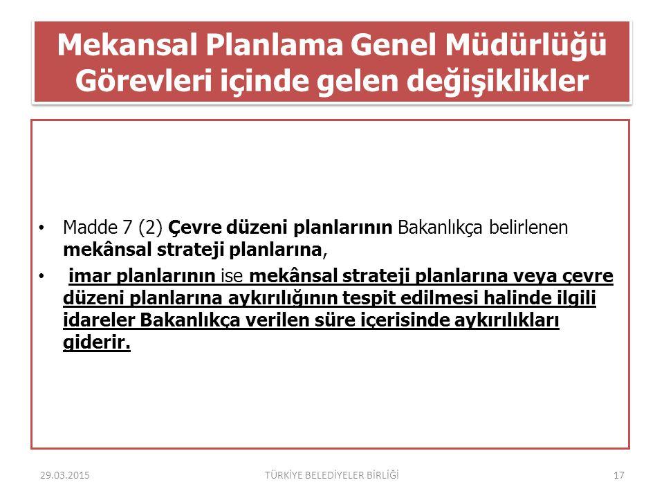 Mekansal Planlama Genel Müdürlüğü Görevleri içinde gelen değişiklikler Madde 7 (2) Çevre düzeni planlarının Bakanlıkça belirlenen mekânsal strateji pl