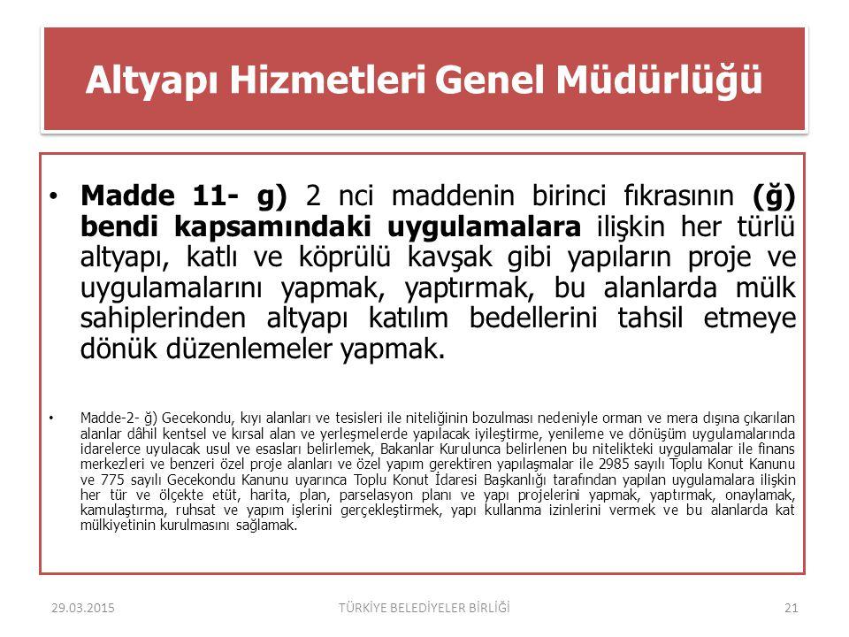 Altyapı Hizmetleri Genel Müdürlüğü Madde 11- g) 2 nci maddenin birinci fıkrasının (ğ) bendi kapsamındaki uygulamalara ilişkin her türlü altyapı, katlı
