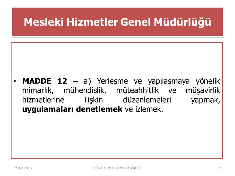 Mesleki Hizmetler Genel Müdürlüğü MADDE 12 – a) Yerleşme ve yapılaşmaya yönelik mimarlık, mühendislik, müteahhitlik ve müşavirlik hizmetlerine ilişkin
