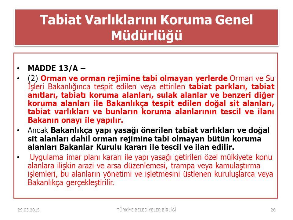 Tabiat Varlıklarını Koruma Genel Müdürlüğü MADDE 13/A – (2) Orman ve orman rejimine tabi olmayan yerlerde Orman ve Su İşleri Bakanlığınca tespit edile