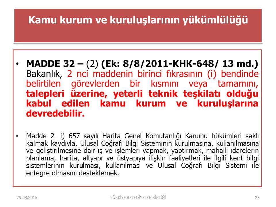 Kamu kurum ve kuruluşlarının yükümlülüğü MADDE 32 – (2) (Ek: 8/8/2011-KHK-648/ 13 md.) Bakanlık, 2 nci maddenin birinci fıkrasının (i) bendinde belirt