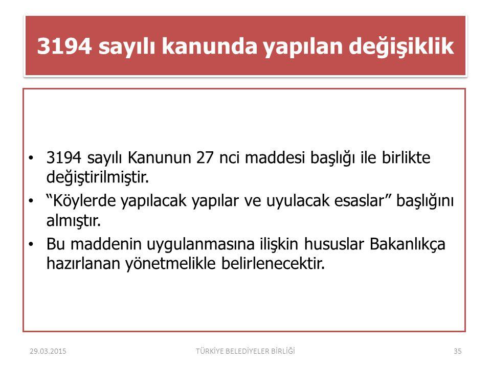 """3194 sayılı kanunda yapılan değişiklik 3194 sayılı Kanunun 27 nci maddesi başlığı ile birlikte değiştirilmiştir. """"Köylerde yapılacak yapılar ve uyulac"""