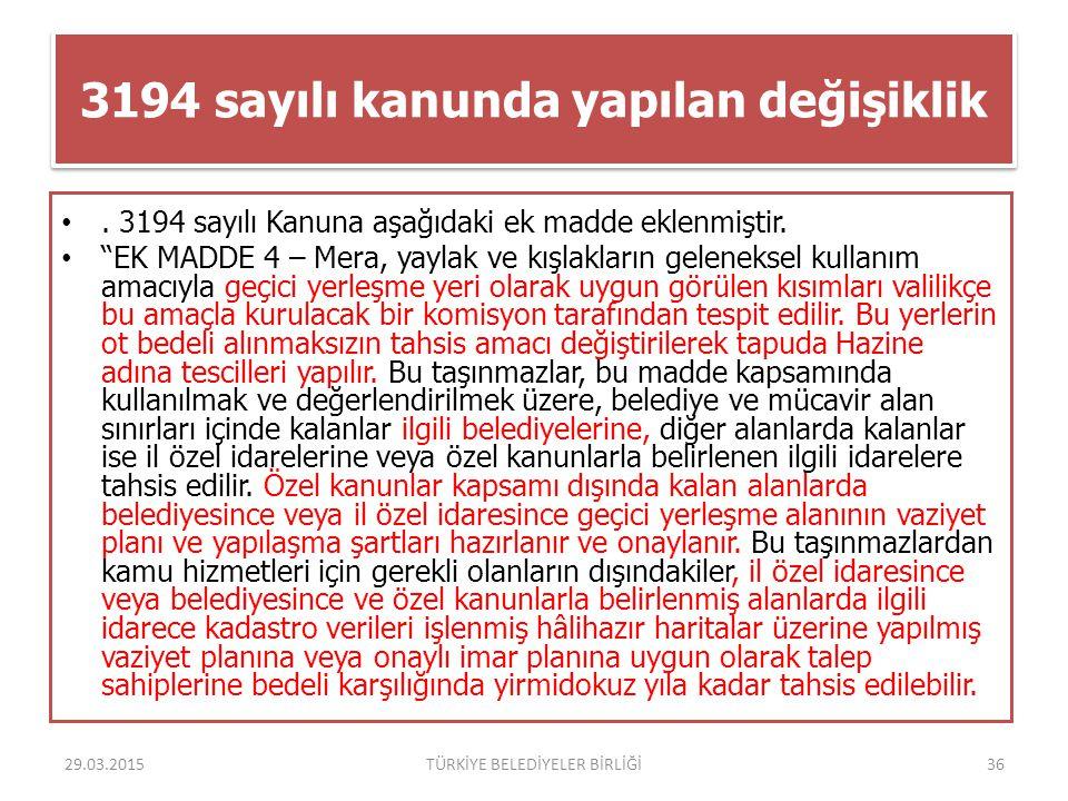 """3194 sayılı kanunda yapılan değişiklik. 3194 sayılı Kanuna aşağıdaki ek madde eklenmiştir. """"EK MADDE 4 – Mera, yaylak ve kışlakların geleneksel kullan"""