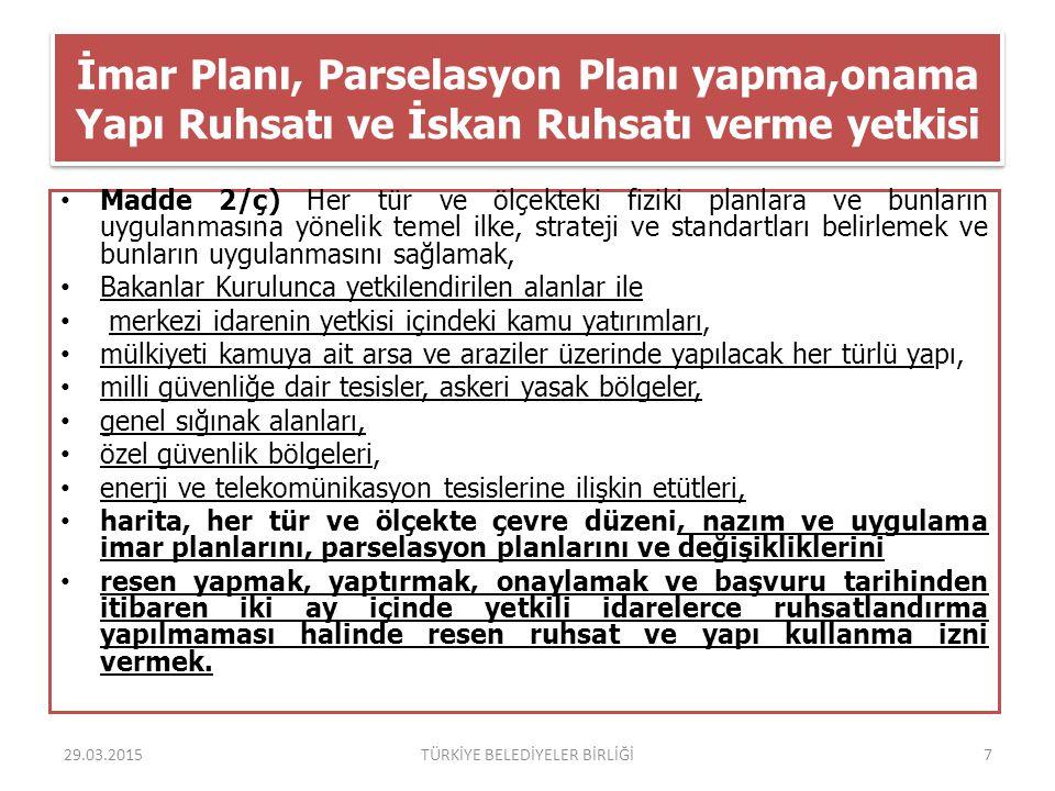 İmar Planı, Parselasyon Planı yapma,onama Yapı Ruhsatı ve İskan Ruhsatı verme yetkisi Madde 2/ç) Her tür ve ölçekteki fiziki planlara ve bunların uygu