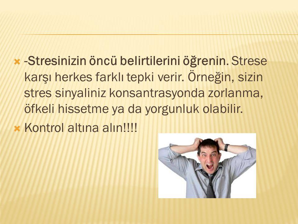  -Stresinizin öncü belirtilerini öğrenin. Strese karşı herkes farklı tepki verir. Örneğin, sizin stres sinyaliniz konsantrasyonda zorlanma, öfkeli hi