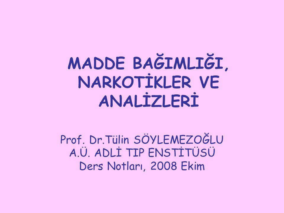 MADDE BAĞIMLIĞI, NARKOTİKLER VE ANALİZLERİ Prof.Dr.Tülin SÖYLEMEZOĞLU A.Ü.