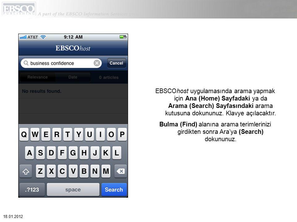 EBSCOhost uygulamasında arama yapmak için Ana (Home) Sayfadaki ya da Arama (Search) Sayfasındaki arama kutusuna dokununuz. Klavye açılacaktır. Bulma (