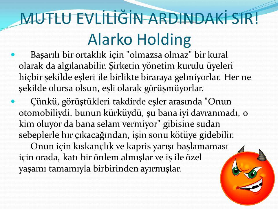 MUTLU EVLİLİĞİN ARDINDAKİ SIR! Alarko Holding Başarılı bir ortaklık için