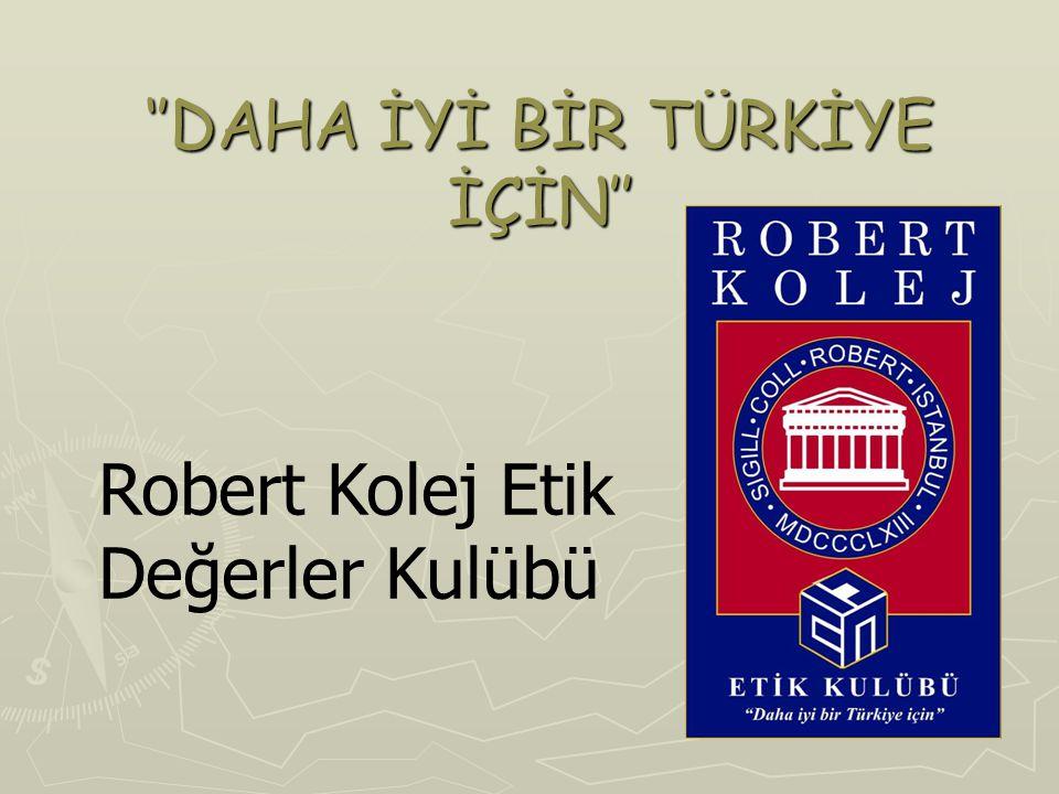''DAHA İYİ BİR TÜRKİYE İÇİN'' Robert Kolej Etik Değerler Kulübü
