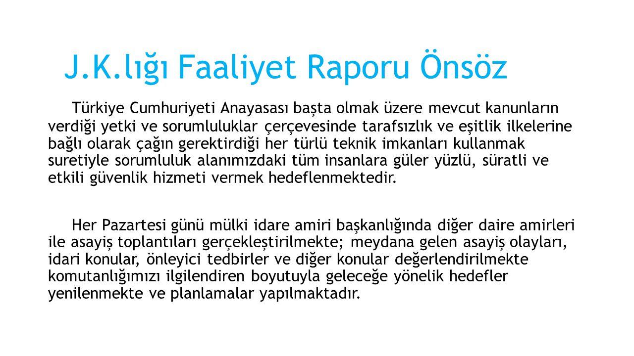 J.K.lığı Faaliyet Raporu Önsöz Türkiye Cumhuriyeti Anayasası başta olmak üzere mevcut kanunların verdiği yetki ve sorumluluklar çerçevesinde tarafsızl