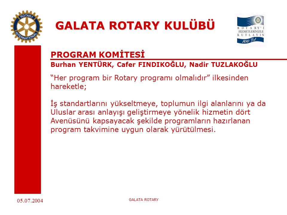 05.07.2004 GALATA ROTARY GALATA ROTARY KULÜBÜ PROGRAM KOMİTESİ Burhan YENTÜRK, Cafer FINDIKOĞLU, Nadir TUZLAKOĞLU Her program bir Rotary programı olmalıdır ilkesinden hareketle; İş standartlarını yükseltmeye, toplumun ilgi alanlarını ya da Uluslar arası anlayışı geliştirmeye yönelik hizmetin dört Avenüsünü kapsayacak şekilde programların hazırlanan program takvimine uygun olarak yürütülmesi.