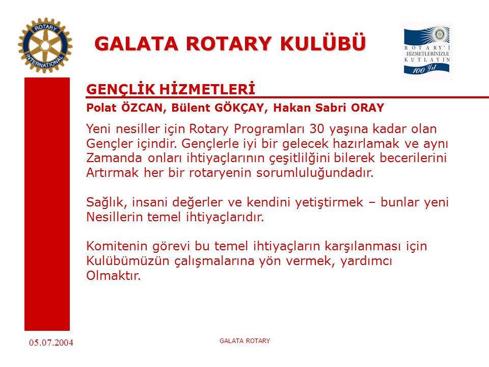 05.07.2004 GALATA ROTARY GALATA ROTARY KULÜBÜ GENÇLİK HİZMETLERİ Polat ÖZCAN, Bülent GÖKÇAY, Hakan Sabri ORAY Yeni nesiller için Rotary Programları 30 yaşına kadar olan Gençler içindir.