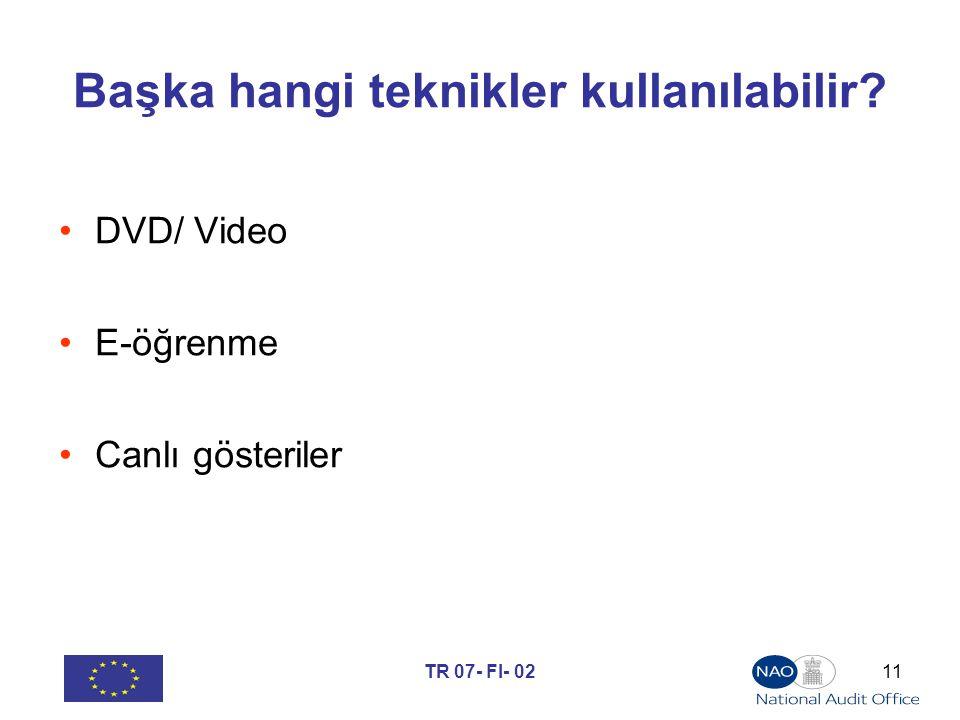 TR 07- FI- 0211 Başka hangi teknikler kullanılabilir? DVD/ Video E-öğrenme Canlı gösteriler