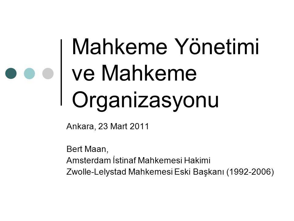 Mahkeme Yönetimi ve Mahkeme Organizasyonu Ankara, 23 Mart 2011 Bert Maan, Amsterdam İstinaf Mahkemesi Hakimi Zwolle-Lelystad Mahkemesi Eski Başkanı (1992-2006)