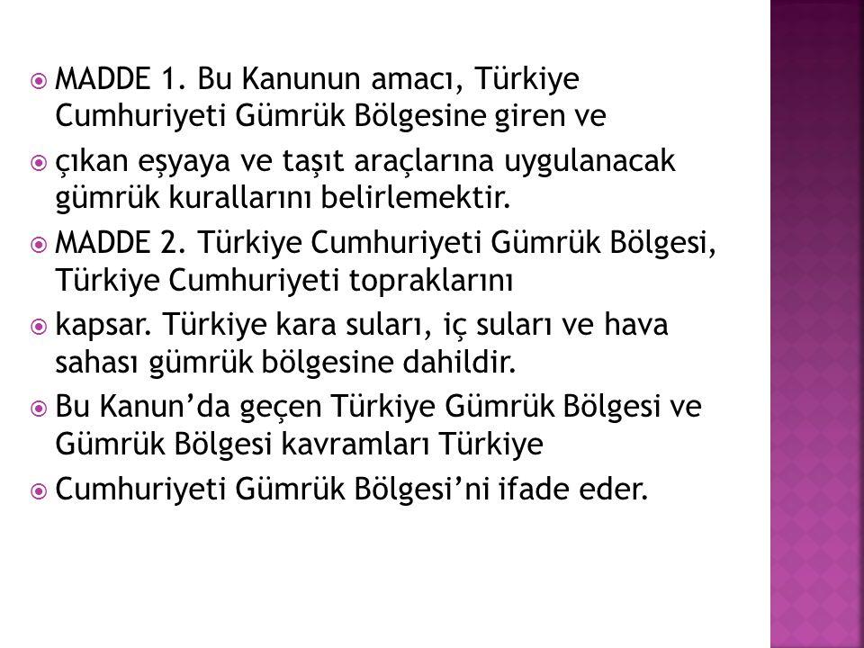  MADDE 1. Bu Kanunun amacı, Türkiye Cumhuriyeti Gümrük Bölgesine giren ve  çıkan eşyaya ve taşıt araçlarına uygulanacak gümrük kurallarını belirleme