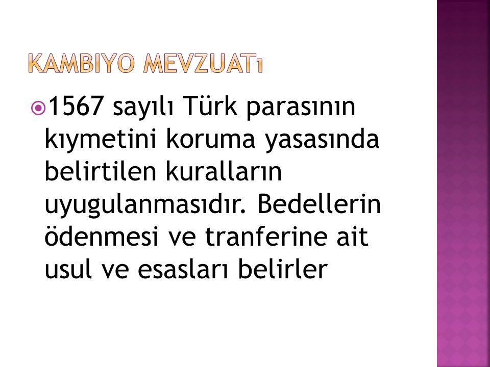  1567 sayılı Türk parasının kıymetini koruma yasasında belirtilen kuralların uyugulanmasıdır. Bedellerin ödenmesi ve tranferine ait usul ve esasları