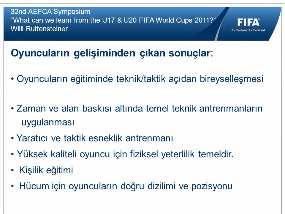 "32nd AEFCA Symposium ""What can we learn from the U17 & U20 FIFA World Cups 2011?"" Willi Ruttensteiner Oyuncuların gelişiminden çıkan sonuçlar: Oyuncul"