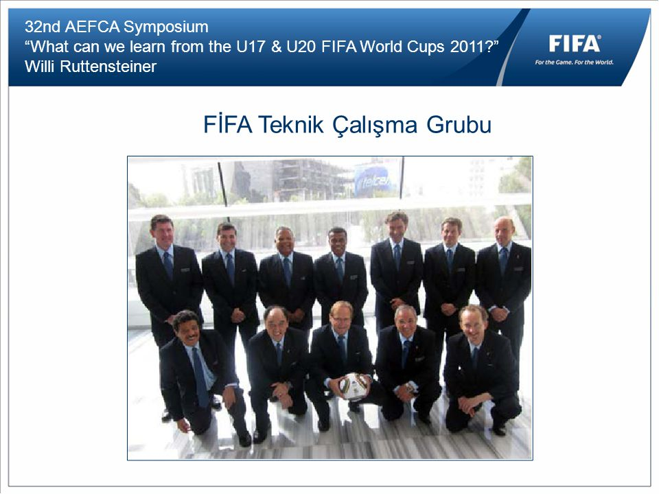 "32nd AEFCA Symposium ""What can we learn from the U17 & U20 FIFA World Cups 2011?"" Willi Ruttensteiner FİFA Teknik Çalışma Grubu"