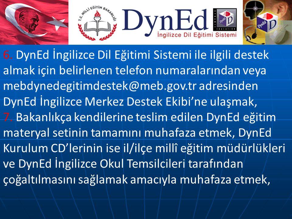 6. DynEd İngilizce Dil Eğitimi Sistemi ile ilgili destek almak için belirlenen telefon numaralarından veya mebdynedegitimdestek@meb.gov.tr adresinden