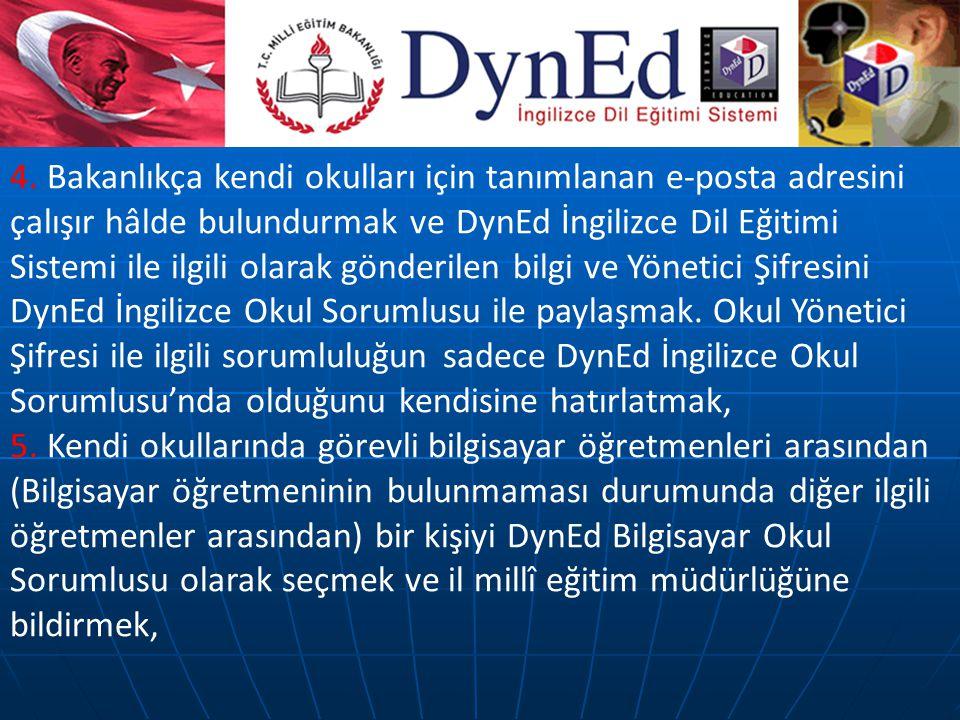 4. Bakanlıkça kendi okulları için tanımlanan e-posta adresini çalışır hâlde bulundurmak ve DynEd İngilizce Dil Eğitimi Sistemi ile ilgili olarak gönde