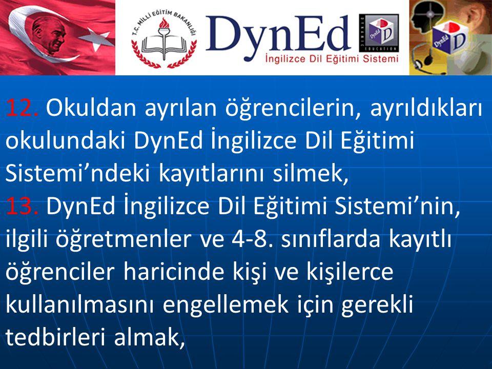12. Okuldan ayrılan öğrencilerin, ayrıldıkları okulundaki DynEd İngilizce Dil Eğitimi Sistemi'ndeki kayıtlarını silmek, 13. DynEd İngilizce Dil Eğitim