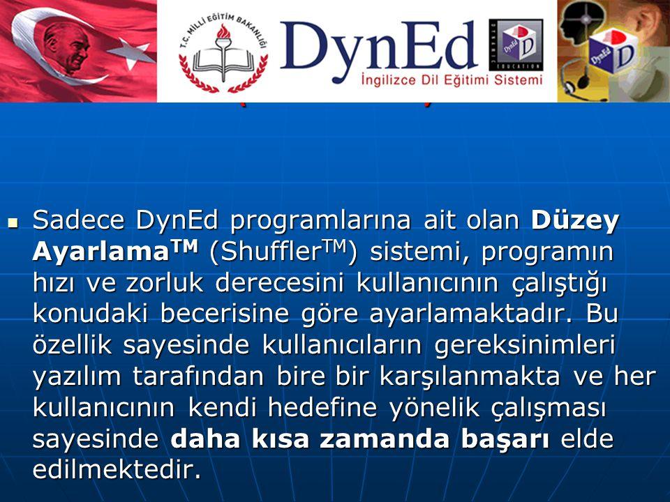 DÜZEY AYARLAMA TM (Shuffler TM ) Sadece DynEd programlarına ait olan Düzey Ayarlama TM (Shuffler TM ) sistemi, programın hızı ve zorluk derecesini kullanıcının çalıştığı konudaki becerisine göre ayarlamaktadır.