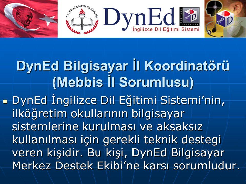 DynEd Bilgisayar İl Koordinatörü (Mebbis İl Sorumlusu) DynEd İngilizce Dil Eğitimi Sistemi'nin, ilköğretim okullarının bilgisayar sistemlerine kurulması ve aksaksız kullanılması için gerekli teknik destegi veren kişidir.