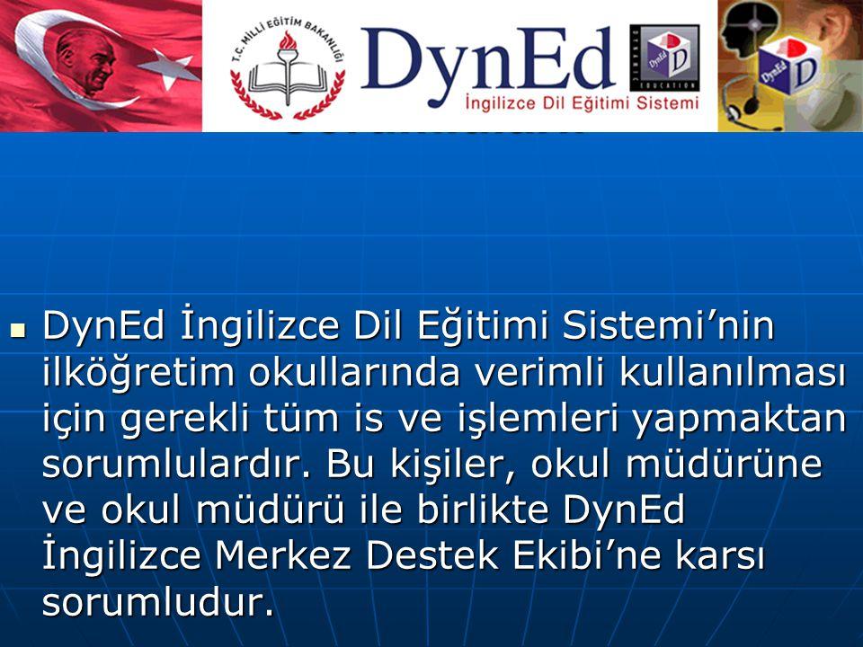 DynEd İngilizce Okul Sorumluları: DynEd İngilizce Dil Eğitimi Sistemi'nin ilköğretim okullarında verimli kullanılması için gerekli tüm is ve işlemleri yapmaktan sorumlulardır.