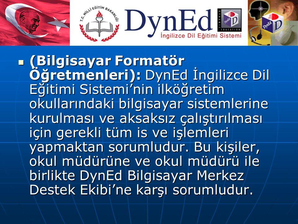 DynEd Bilgisayar Okul Sorumluları (Bilgisayar Formatör Öğretmenleri): DynEd İngilizce Dil Eğitimi Sistemi'nin ilköğretim okullarındaki bilgisayar sistemlerine kurulması ve aksaksız çalıştırılması için gerekli tüm is ve işlemleri yapmaktan sorumludur.