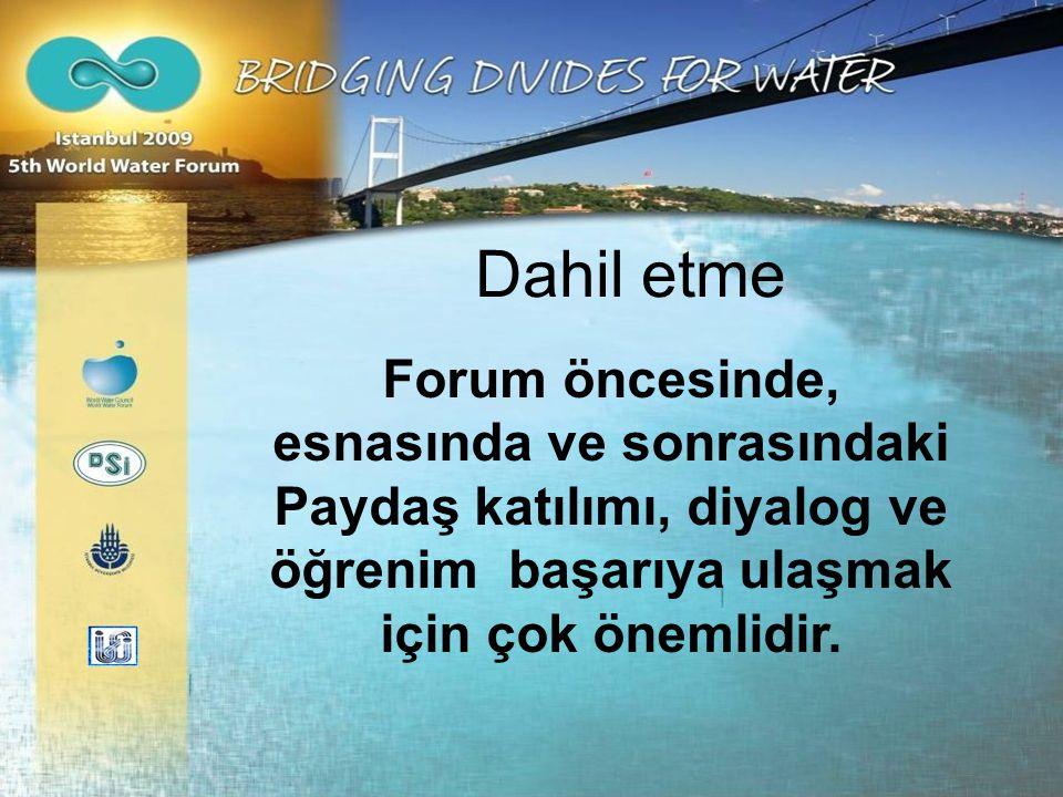 Dahil etme Forum öncesinde, esnasında ve sonrasındaki Paydaş katılımı, diyalog ve öğrenim başarıya ulaşmak için çok önemlidir.