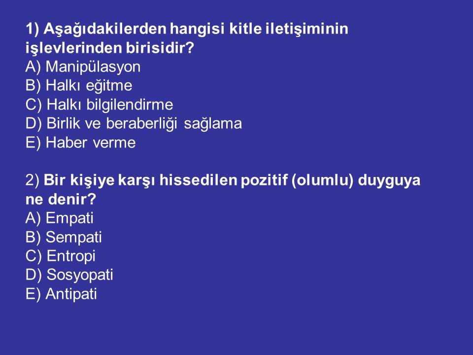 1) Aşağıdakilerden hangisi kitle iletişiminin işlevlerinden birisidir? A) Manipülasyon B) Halkı eğitme C) Halkı bilgilendirme D) Birlik ve beraberliği