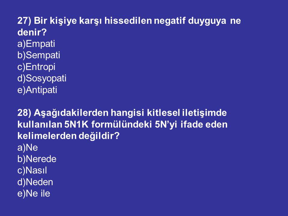 27) Bir kişiye karşı hissedilen negatif duyguya ne denir? a)Empati b)Sempati c)Entropi d)Sosyopati e)Antipati 28) Aşağıdakilerden hangisi kitlesel ile