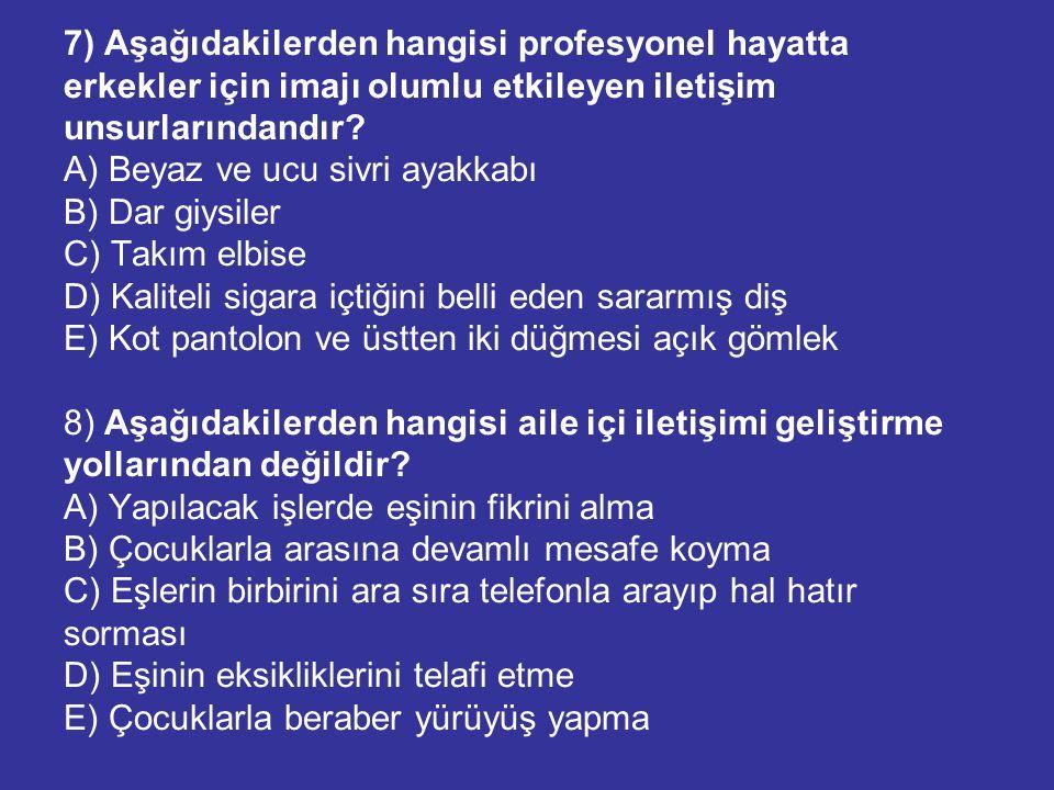 7) Aşağıdakilerden hangisi profesyonel hayatta erkekler için imajı olumlu etkileyen iletişim unsurlarındandır? A) Beyaz ve ucu sivri ayakkabı B) Dar g